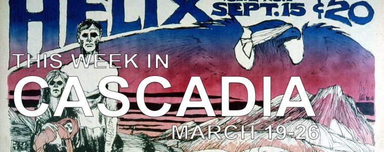 this week in cascadia march 19-26